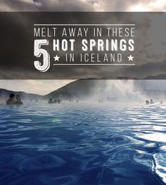 Swimming in the Land of Fire and Ice. 5 Hot Springs in Iceland.