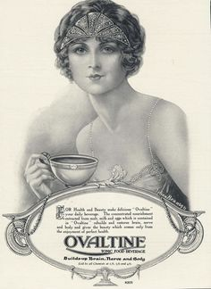 """For Health and Beauty make delicious 'Ovaltine' your daily beverage.""  Tagline: Builds-up Brain, Nerve and Body. 1920s ad. Ovaltine was touted as a tonic food beverage. Love. :)"