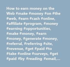 How to earn money on the Web #make #money #on #the #web, #earn #cash #online, #affiliate #program, #money #earning #opportunities, #make #money, #earn #money, #generate #money, #referral, #referring #site, #revenue, #get #paid #to #take #online #surveys, #get #paid #by #reading #email, #get #paid #by #surfing #the #web, #banner, #link, #text #link, #javascript #feed, #auction #house, #advertisement #programs, #refer #customer, #boost #your #sales, #boost #sales, #website #traffic, #pay #per…