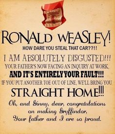 Mrs. Weasley's Howler to Ron. And when I read it in my head I don't just read it. I relive it. Voices and all