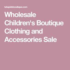 Wholesale Children's Boutique Clothing and Accessories Sale