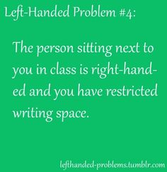 the person sitting to your left is right-handed and you have restricted writing space.