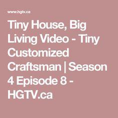 Tiny House, Big Living Video - Tiny Customized Craftsman | Season 4 Episode 8 - HGTV.ca