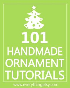 Holiday Crafts - 101 Handmade Ornament Tutorials - Christmas Gifts! {EverythingEtsy.com}