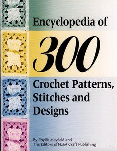 encyclopedia of 300 crochet patterns, stitches and designs by hopesol