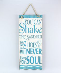 You Can Shake the Sand From Your Shoes But It Will Never Leave Your Soul. For me, Darlene, Autumn,3-bad asses, now there's just one. (miss you every day) Metal Wall Sign on #zulily! We take your soul to the sea, call PJ, Wild Side Destinations 503-630-5570. #alltravelersallowed
