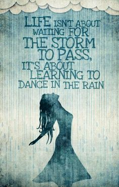 I hope my daughters and granddaughters dance  and my sons and grandsons prance  all in rain to wash away any pain to bring a new day