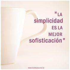 """""""La simplicidad es la mejor sofisticación"""""""