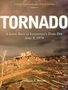 Tornado: A Look Back at Louisville's Dark Day. Rousing in its detail, this hard-bound volume is a comprehensive look back at the category 4 tornado which tore a path of destruction across Louisville, Kentucky on April 3, 1974. The story is told through never-before-seen photographs and the moving recollections of people whose homes and lives were torn apart that fateful day. Hardcover, 9 x 11, 176 pages.