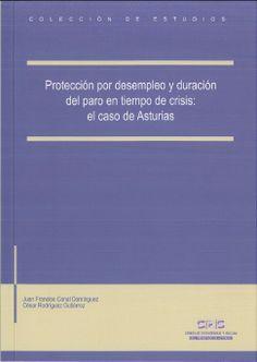 Canal Domínguez, Juan Francisco. /  Protección por desempleo y duración del paro en tiempo de crisis : el caso de Asturias. /  Consejo Económico y Social del Principado de Asturias, 2014.