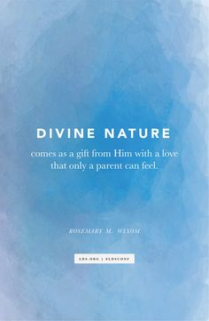 """""""Divine nature comes as a gift from Him with a love that only a parent can feel."""" —Rosemary M. Wixom"""