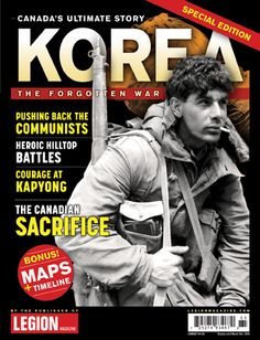 Korea Special Issue Publication - Canada's Ultimate Story continues with the third instalment of the series. Following quickly on the success of its First World War and Second World War publications, Legion Magazine is releasing a publication to shed light on the major third war of the 20th century. KOREA: The Forgotten War, featuring text by well-known Canadian historian David J. Bercuson, more than 150 rarely seen archival images, a timeline and five maps. Korean War, Historian, World War Two, First World, Timeline, Maps, Third, Battle, Public
