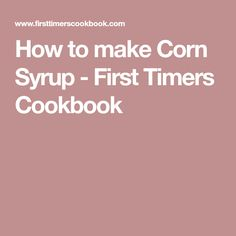 How to make Corn Syrup - First Timers Cookbook