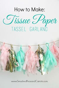 How to Make: Tissue Paper Tassel Garland - Smashed Peas & Carrots