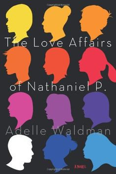 The Love Affairs of Nathaniel P.: A Novel by Adelle Waldman