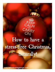 How to have a stress-free Christmas, naturally!