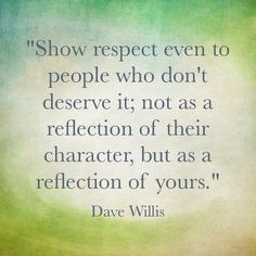 show respect even to people who dont deserve it life quotes quotes positive quotes quote life positive wise advice wisdom life lessons positive quote respect instagram quotes