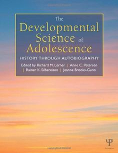 The developmental science of adolescence : history through autobiography / edited by Richard M. Lerner, Anne C. Petersen, Rainer K. Silbereisen, and Jeanne Brooks-Gunn
