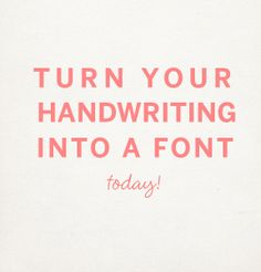 your handwriting into a font - besottedblog