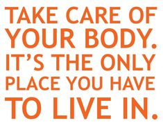 take care of your body !!