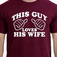 Not for me, but @Cassandra Dowman Trotter's husband! Wedding Gift This Guy Loves His Wife Mens T-shirt shirt tshirt Family Anniversary Valentines Day Funny  Marriage womens husband s-2xl. $12.95, via Etsy.