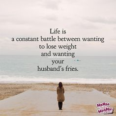 Life is a constant battle between wanting to lose weight and wanting your husband's fries. Funny Quotes About Life, Life Quotes, Funny Life, Relationship Ecards, Weight Humor, Husband Quotes, Want To Lose Weight, Weight Loss Motivation, Movie Quotes