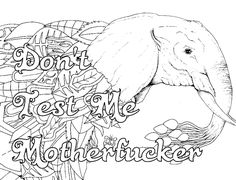 Elephant - Don't Test Me Motherfucker. 14 FREE Printable Swear Word Coloring Pages at Swearstressaway.com - This swear word coloring page comes from the book Screw you As*hole available on Amazon. Swear Stress Away has many coloring books for grown-ups and adults that contain plenty of colorful language. Also You can get free printable swear word coloring pages when you sign up at swearstressaway.com #coloring #art #free
