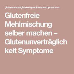 Glutenfreie Mehlmischung selber machen – Glutenunverträglichkeit Symptome