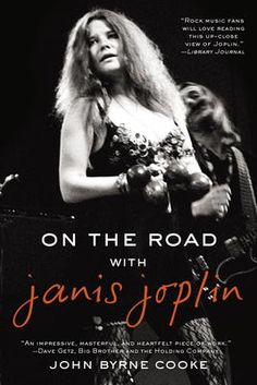On the Road with Janis Joplin by John Byrne Cooke, Click to Start Reading eBook, One of Parade's Top Ten Rock n' Roll ReadsAs a road manager and filmmaker, he helped run the Janis Jo