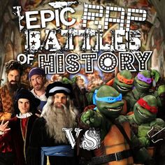 Renaissance Artists vs. Teenage Mutant Ninja Turtles in Epic Rap Battles of History A little crude and rude, but perfect for high school.