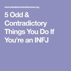 5 Odd & Contradictory Things You Do If You're an INFJ
