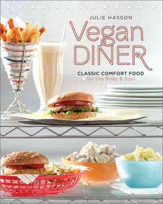 Vegan Diner: Classic Comfort Food for the Body & Soul