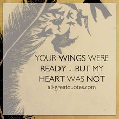Your wings were ready BUT my HEART was NOT | Grief Loss Quotes