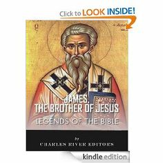 Legends of the Bible: The Life and Legacy of James, the Brother of Jesus (James the Just) by Charles River Editors. $4.06. 37 pages. Author: Charles River Editors. Publisher: Charles River Editors (February 19, 2013)