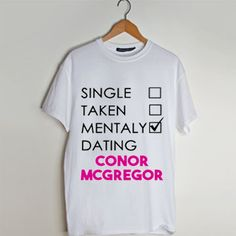 206bb1558 Single Taken Mentally Dating Conor McGregor MMA t shirt men and t shirt  women