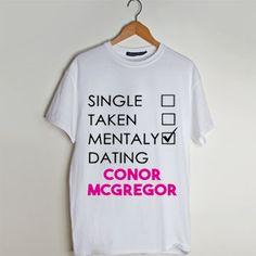 Single Taken Mentally Dating Conor McGregor MMA t shirt men and t shirt women by fashionveroshop