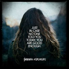 Just in case no one told you today, you are good enough. Refresh Quotes, Tobymac Speak Life, Quotes To Live By, Life Quotes, Relationship Quotes, Toby Mac, Jesus Christ Quotes, Inspirational Bible Quotes, Motivational