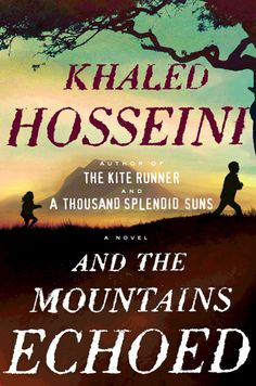 "And the Mountains Echoed, Khaled Hosseini: ""Khaled Hosseini's best book yet, and another one that everyone will be talking about wherever they're serving the pisco sours"""