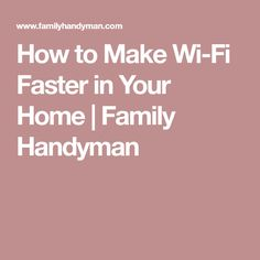 How to Make Wi-Fi Faster in Your Home | Family Handyman