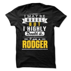 I May Be Wrong But I Highly Doubt It... RODGER - 99 Cool Shirt ! T Shirts, Hoodies Sweatshirts. Check price ==► https://www.sunfrog.com/LifeStyle/I-May-Be-Wrong-But-I-Highly-Doubt-It-RODGER--99-Cool-Shirt-.html?57074