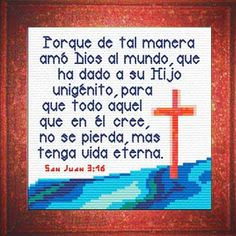 Cross Stitch Bible Verse San Juan For God so loved the world, that He gave His only begotten Son, that whoever believes in Him shall not perish, but have eternal life. Cross Stitch Quotes, Cross Stitch Charts, Cross Stitch Designs, Cross Stitch Patterns, Cross Stitching, Cross Stitch Embroidery, Embroidery Patterns, Easter Bible Verses, Bible Scriptures