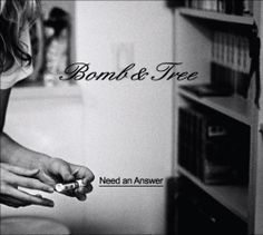 Third single from Bomb & Tree