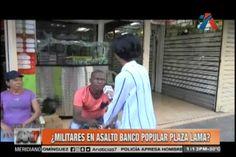 ¿Militares En Asalto Banco Popular En Plaza Lama?