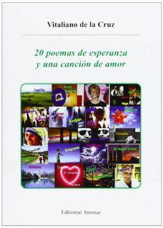 20 Poemas de Esperanza y Una Canción de Amor de Vitaliano de la Cruz Arnaiz, http://www.amazon.es/dp/8492770872/ref=cm_sw_r_pi_dp_zNRpsb1G2C6VV