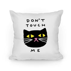 Don't Touch Me Cat - Show off your love of cats and your hatred of being touched by weirdos with this cat lover's, pet owner's, feminist inspired, sassy throw pillow! Just like a cat, you do NOT like to be touched.