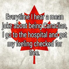 I'm not Canadian, but I do it anyway just because I live here.