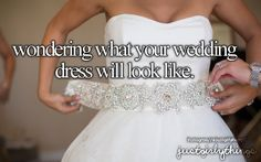Wondering what your wedding dress will look like.
