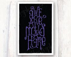 We're All Mad Here, Alice in Wonderland Print, Mad Hatter, 4x6, Typography, Quote Print, Poster, Valentines Day, Valentine, Gifts Under 20