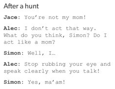 Mom ...  shadowhunters, alexander 'alec' lightwood,  the mortal instruments, simon lewis, jace herondale