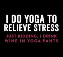 I do yoga to relieve stress. Just kidding, I drink wine in yoga pants. @StyleSpaceandStuff.Blogspot.com Brody